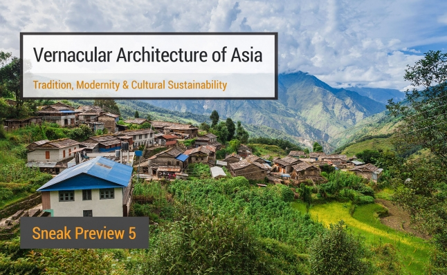Sneak Preview 5 – Vernacular Architecture of Asia: Tradition, Modernity & Cultural Sustainability