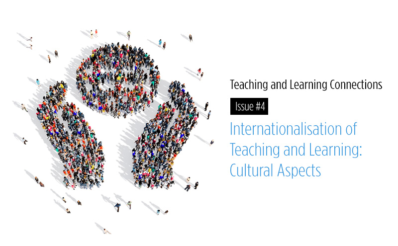 Teaching and Learning Connections No.4 (e-newsletter) – Internationalisation of Teaching and Learning: Cultural Aspects