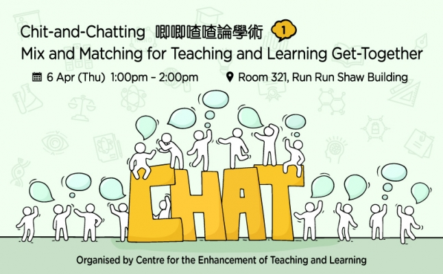 Chit-and-Chatting, Mix and Matching for Teaching and Learning Get-Together 唧唧喳喳論學術 (1)