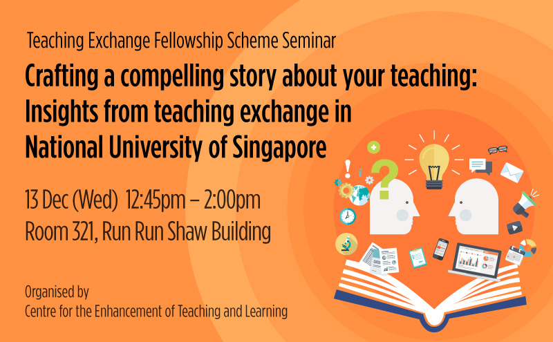 Teaching Exchange Fellowship Scheme Seminar – Crafting a compelling story about your teaching: Insights from teaching exchange in National University of Singapore