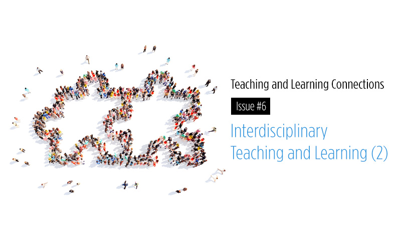 Teaching and Learning Connections No.6 (e-newsletter) – Interdisciplinary Teaching and Learning (2): Emerging practices within HKU and across institutions