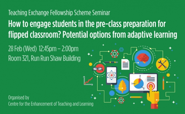 Teaching Exchange Fellowship Scheme Seminar – How to engage students in the pre-class preparation for flipped classroom? Potential options from adaptive learning