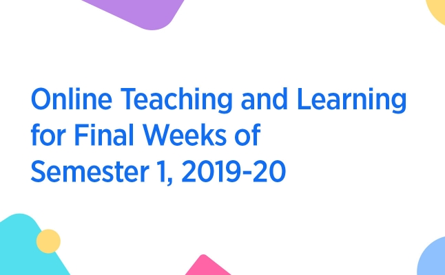 Online Teaching and Learning for Final Weeks of Semester 1, 2019-20
