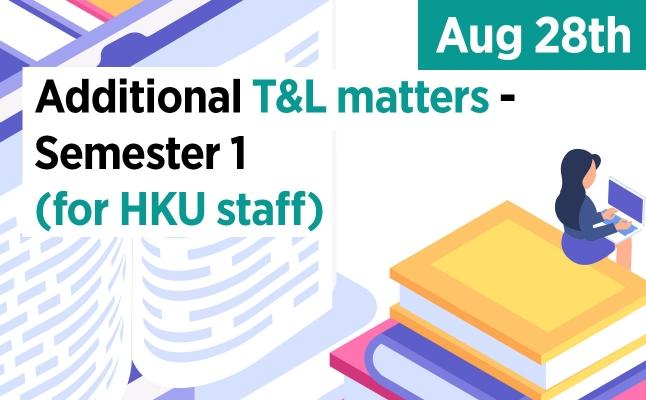 Additional T&L matters – Semester 1 (for HKU staff)