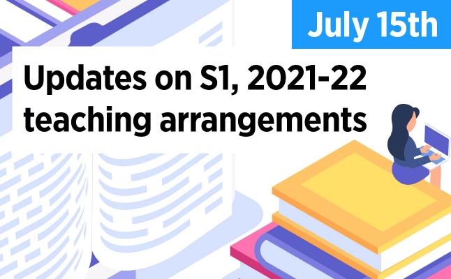 2021-07-15 S1, Updates on S1, 2021-22 teaching arrangements